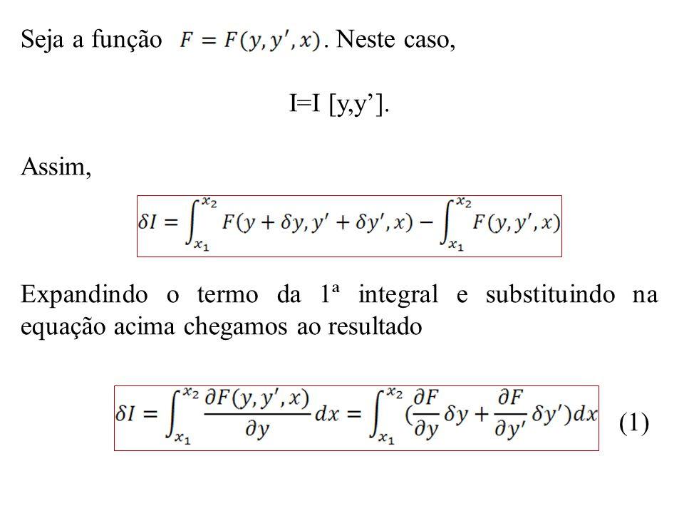 Seja a função . Neste caso, I=I [y,y']. Assim,